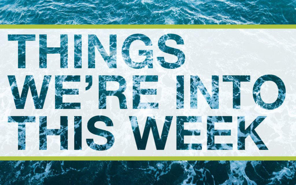Things We are Into This Week: May 26th – June 1st